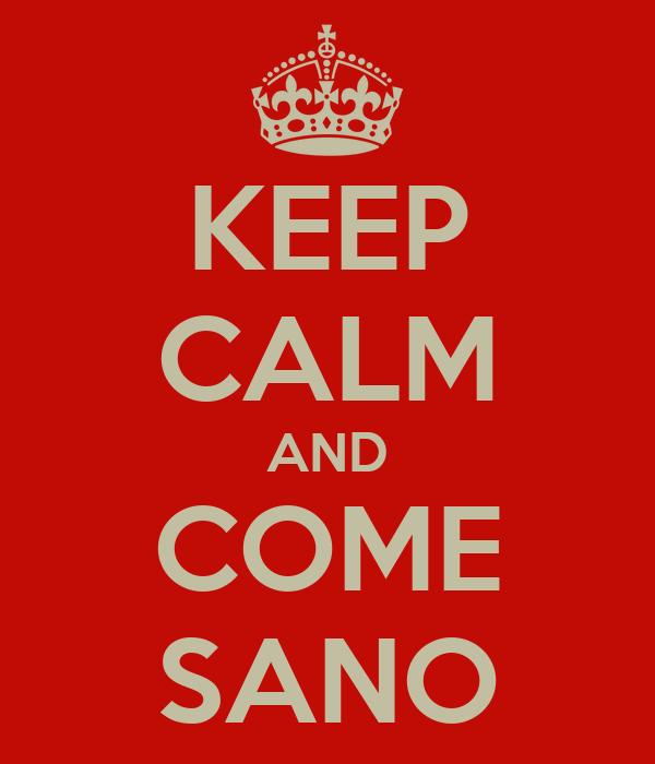 KEEP CALM AND COME SANO