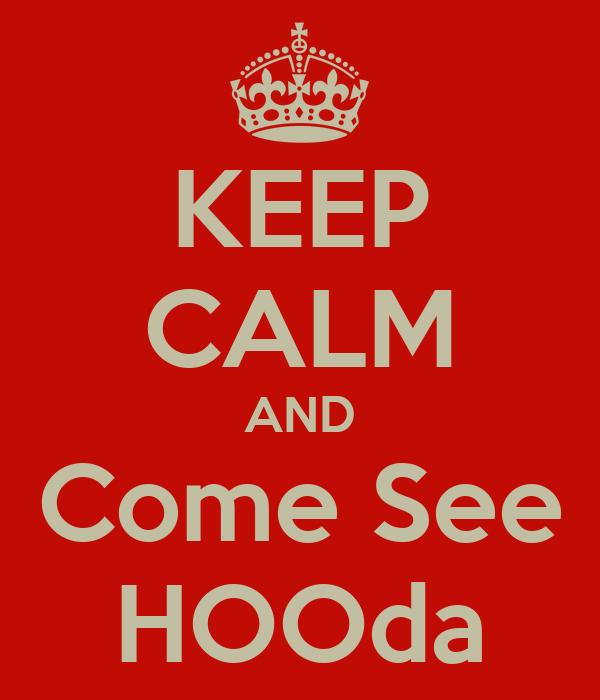 KEEP CALM AND Come See HOOda