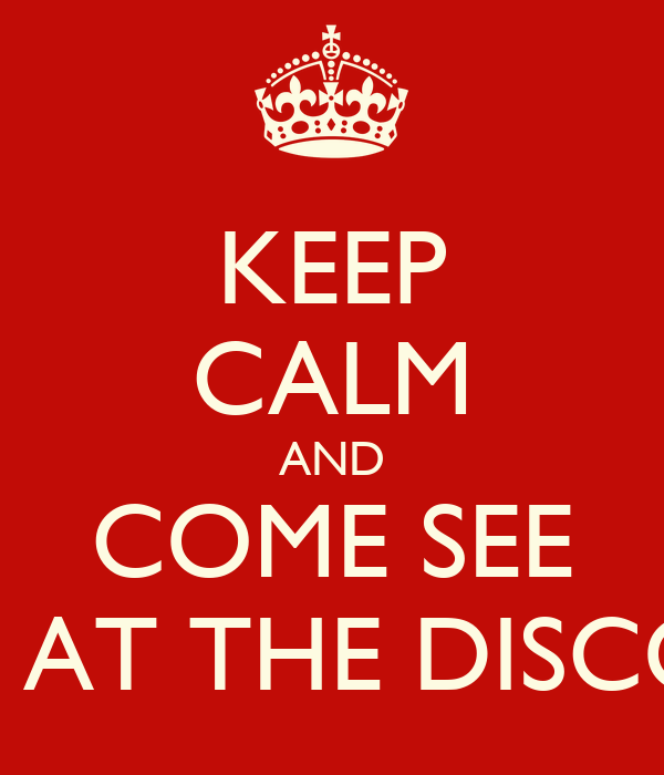 """KEEP CALM AND COME SEE """"NIGHT AT THE DISCOTECH"""""""