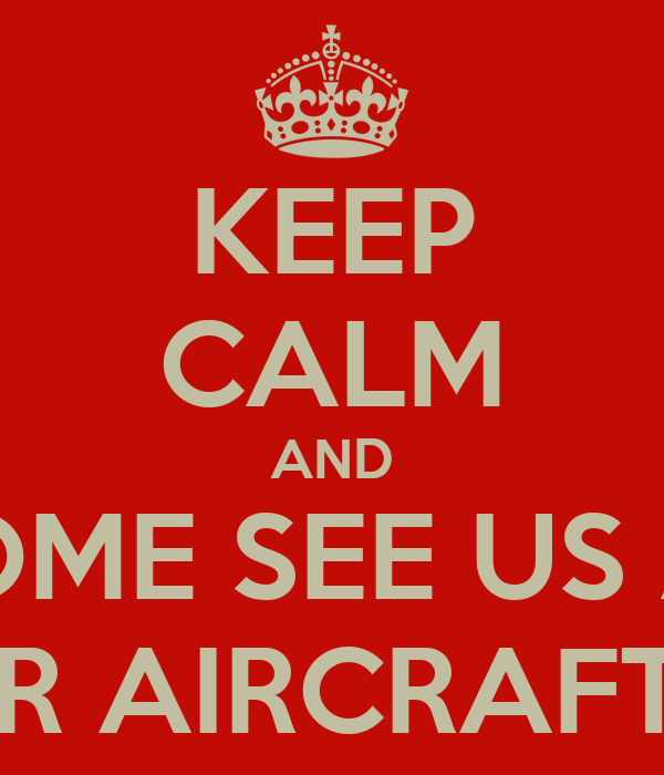 KEEP CALM AND COME SEE US AT PREMIER AIRCRAFT SALES