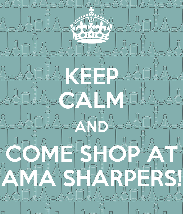 KEEP CALM AND COME SHOP AT AMA SHARPERS!