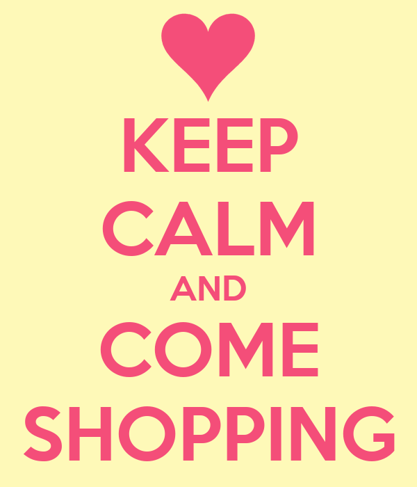 KEEP CALM AND COME SHOPPING