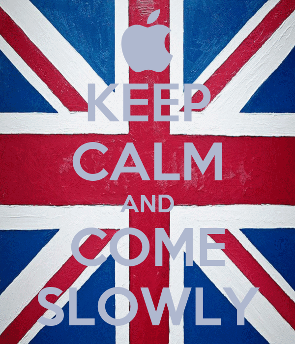 KEEP CALM AND COME SLOWLY