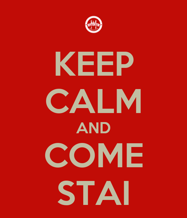 KEEP CALM AND COME STAI