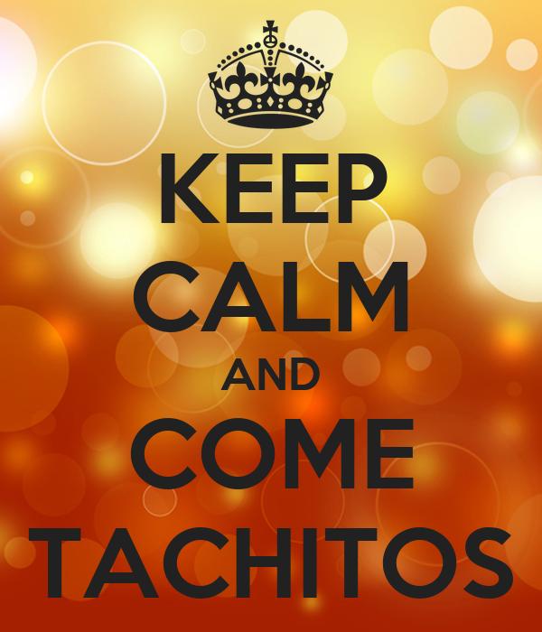 KEEP CALM AND COME TACHITOS