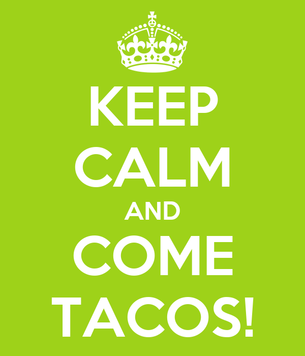 KEEP CALM AND COME TACOS!