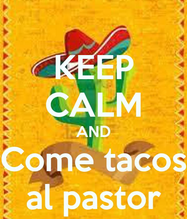 KEEP CALM AND Come tacos al pastor