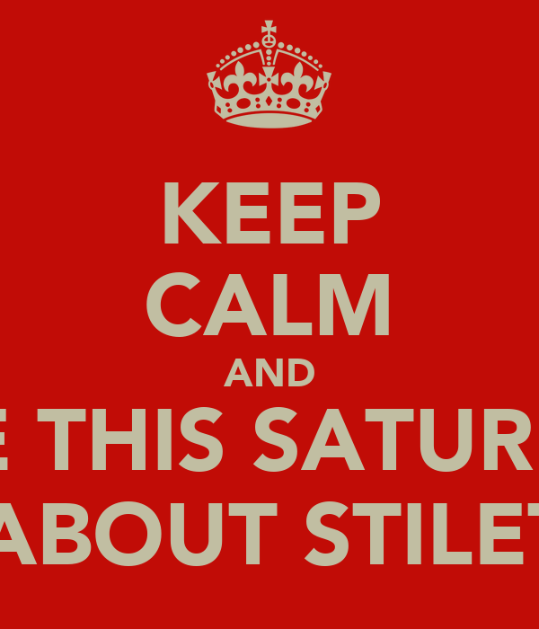 KEEP CALM AND COME THIS SATURDAY 2 ALL ABOUT STILETTOS
