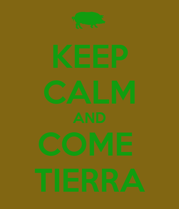 KEEP CALM AND COME  TIERRA
