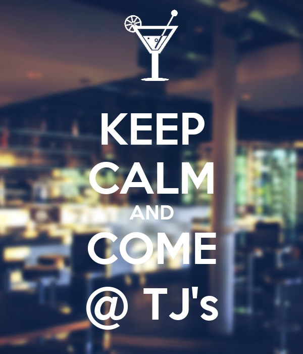 KEEP CALM AND COME @ TJ's