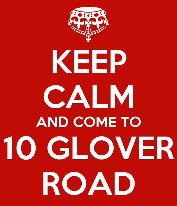 KEEP CALM AND COME TO 10 GLOVER ROAD