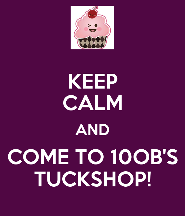 KEEP CALM AND COME TO 10OB'S TUCKSHOP!
