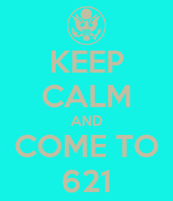 KEEP CALM AND COME TO 621