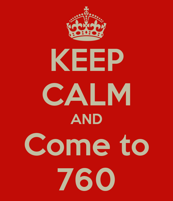 KEEP CALM AND Come to 760