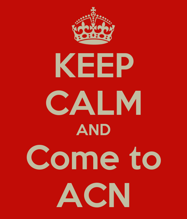 KEEP CALM AND Come to ACN
