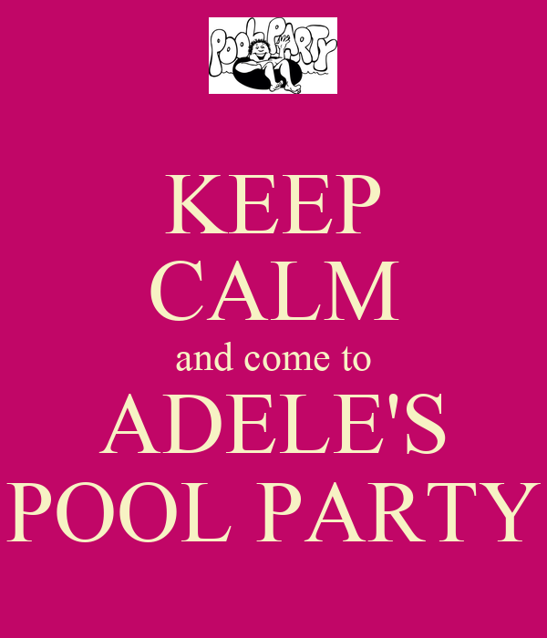 KEEP CALM and come to ADELE'S POOL PARTY