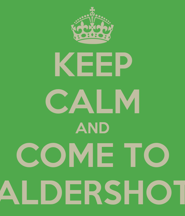 KEEP CALM AND COME TO ALDERSHOT