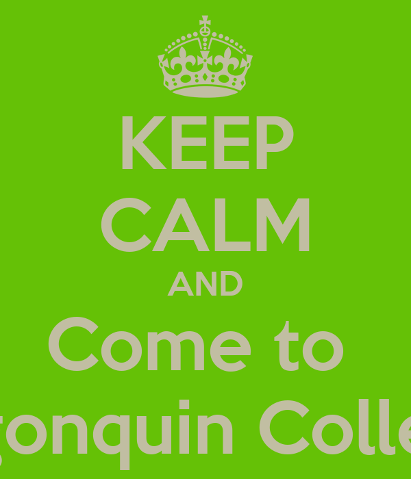 KEEP CALM AND Come to  Algonquin College