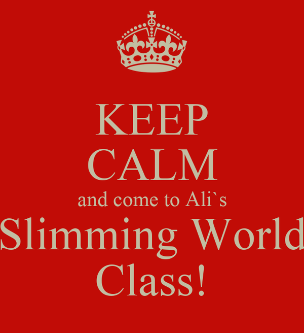 KEEP CALM and come to Ali`s Slimming World Class!