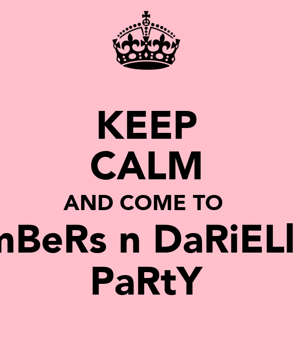 KEEP CALM AND COME TO  AmBeRs n DaRiELleS PaRtY