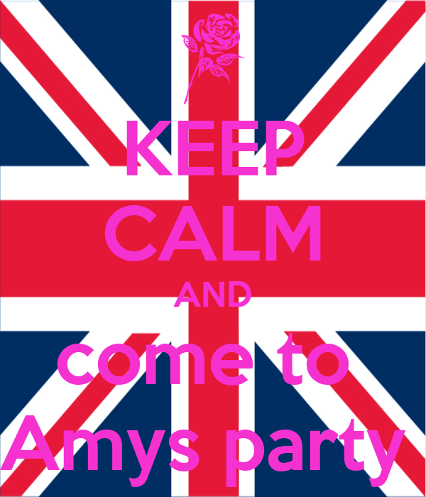 KEEP CALM AND come to  Amys party