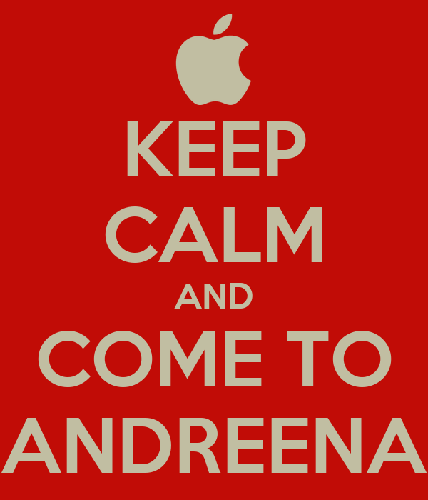 KEEP CALM AND COME TO ANDREENA