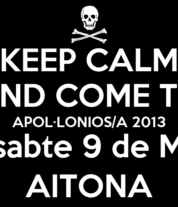KEEP CALM AND COME TO APOL·LONIOS/A 2013 Dissabte 9 de Març AITONA