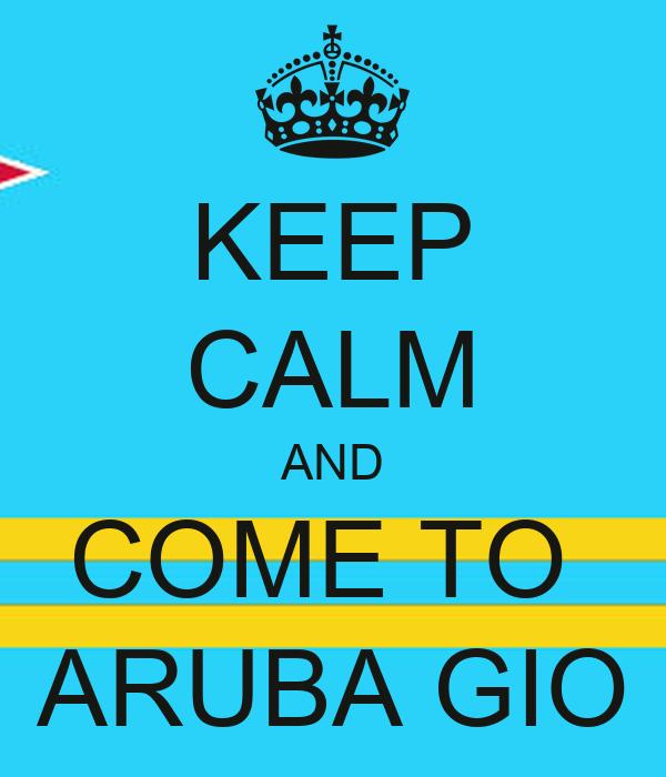 KEEP CALM AND COME TO  ARUBA GIO