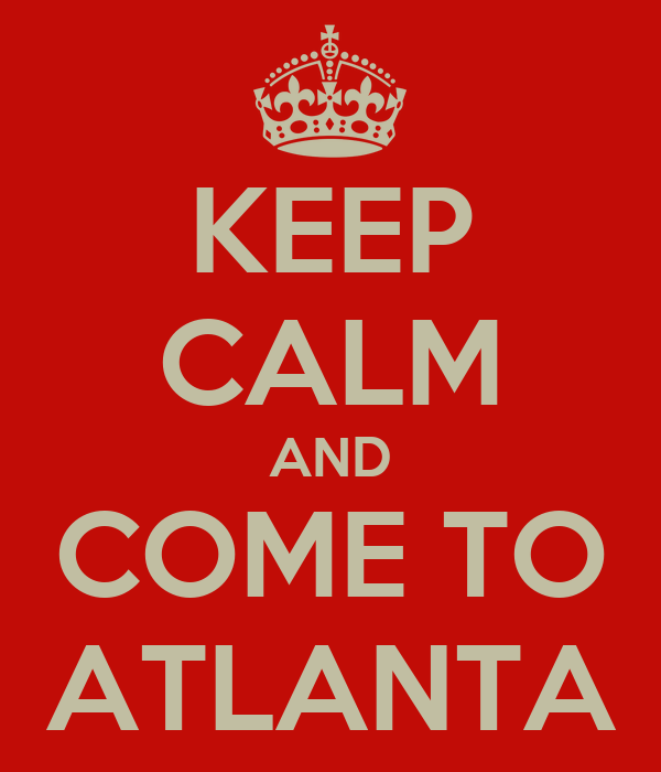 KEEP CALM AND COME TO ATLANTA