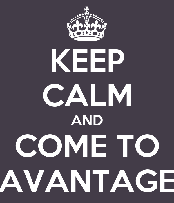KEEP CALM AND COME TO AVANTAGE