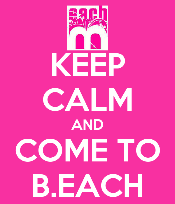 KEEP CALM AND COME TO B.EACH