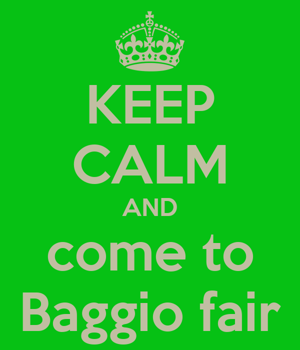 KEEP CALM AND come to Baggio fair