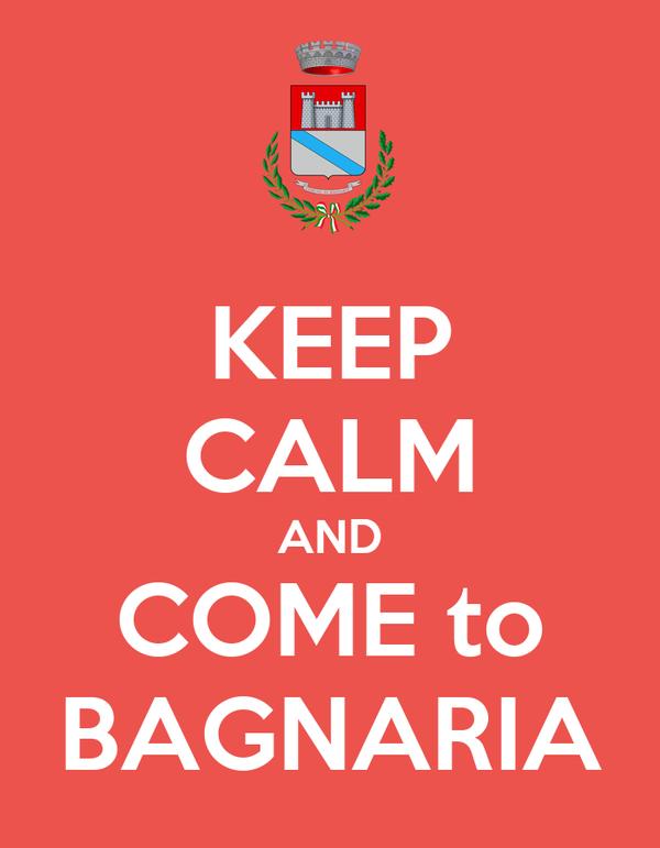 KEEP CALM AND COME to BAGNARIA