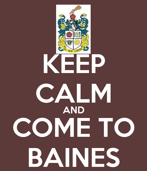 KEEP CALM AND COME TO BAINES