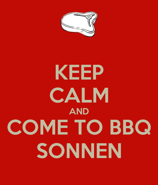 KEEP CALM AND COME TO BBQ SONNEN