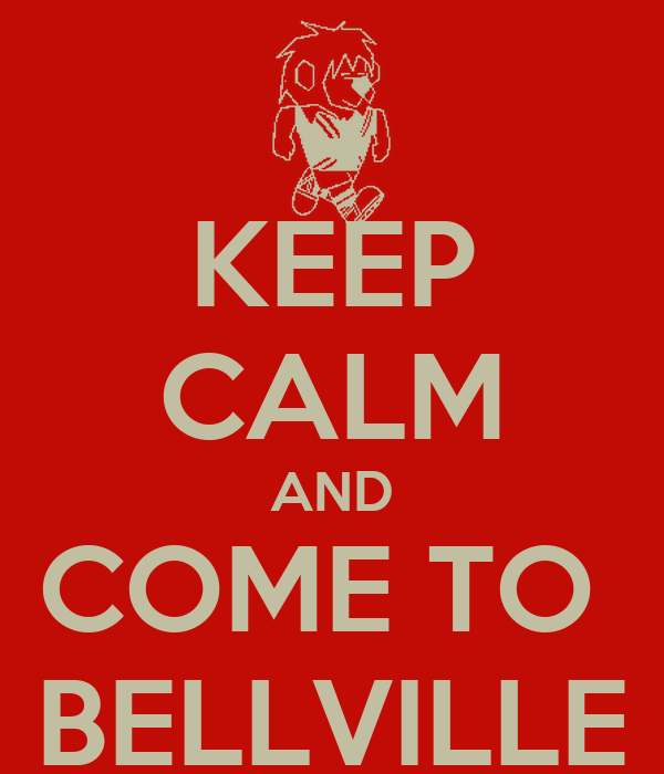 KEEP CALM AND COME TO  BELLVILLE