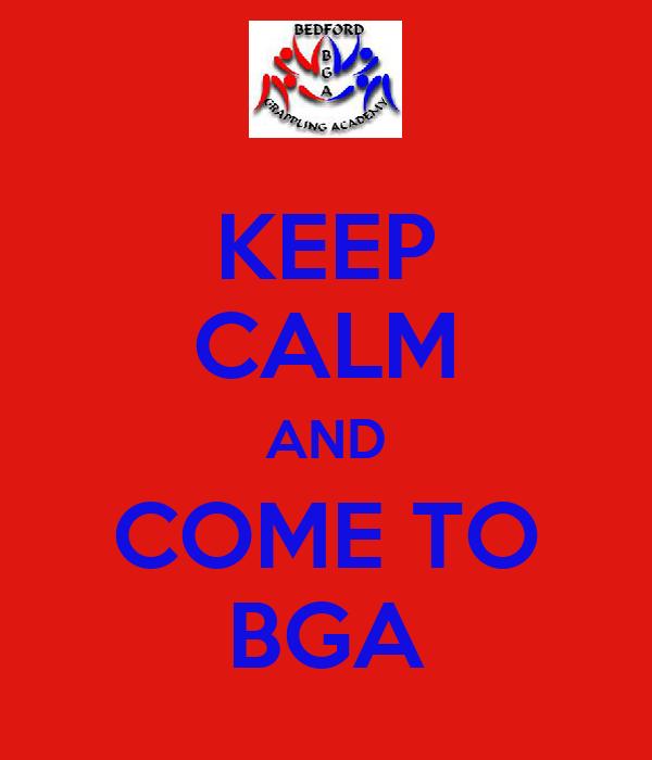 KEEP CALM AND COME TO BGA