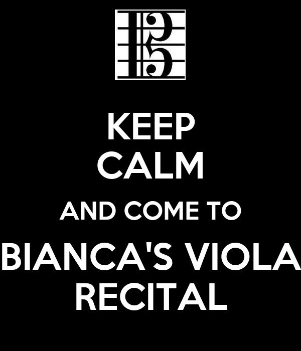 KEEP CALM AND COME TO BIANCA'S VIOLA RECITAL