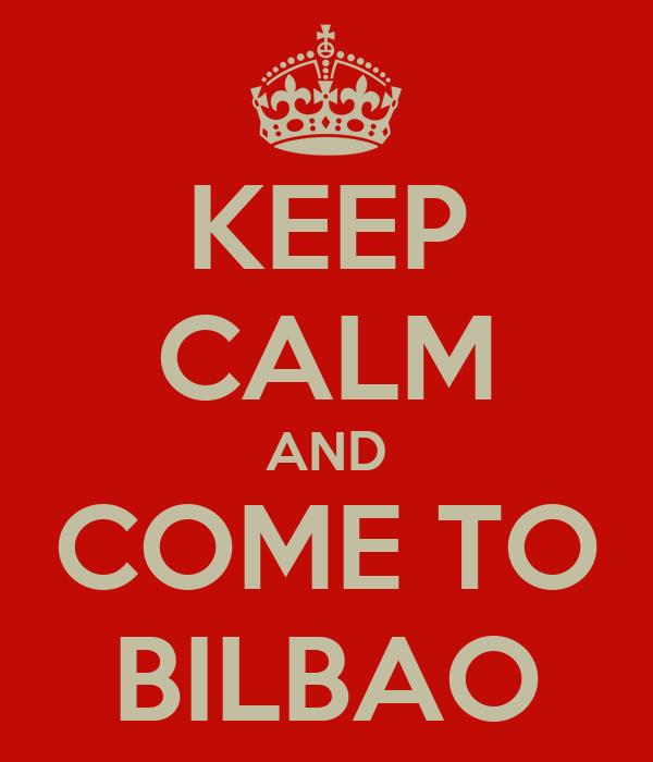 KEEP CALM AND COME TO BILBAO