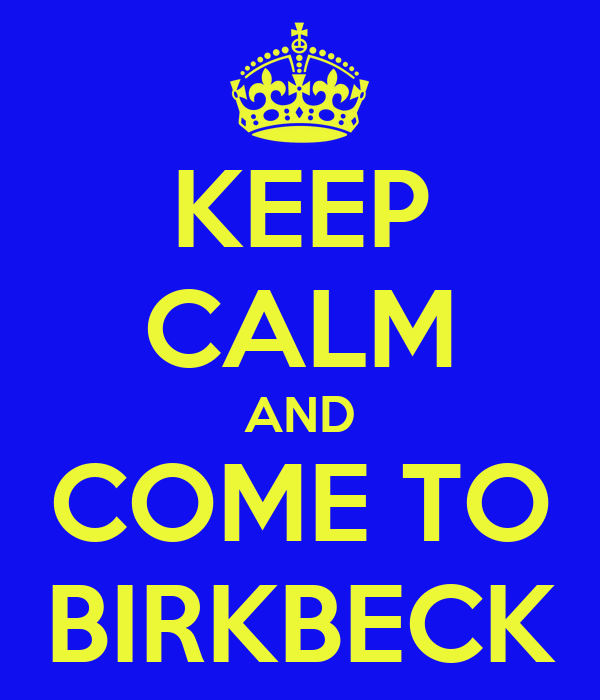 KEEP CALM AND COME TO BIRKBECK