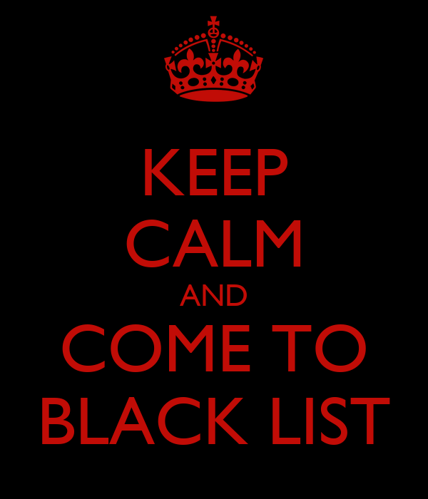 KEEP CALM AND COME TO BLACK LIST