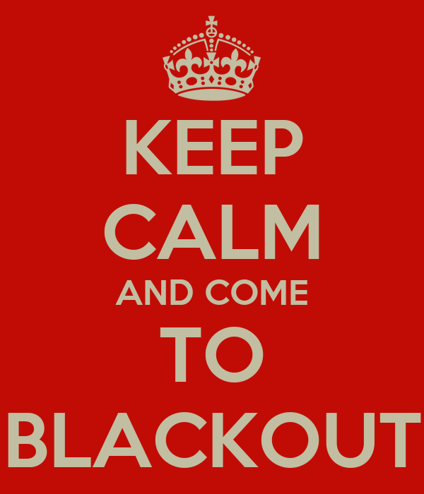 KEEP CALM AND COME TO BLACKOUT