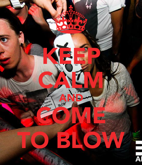 KEEP CALM AND COME TO BLOW