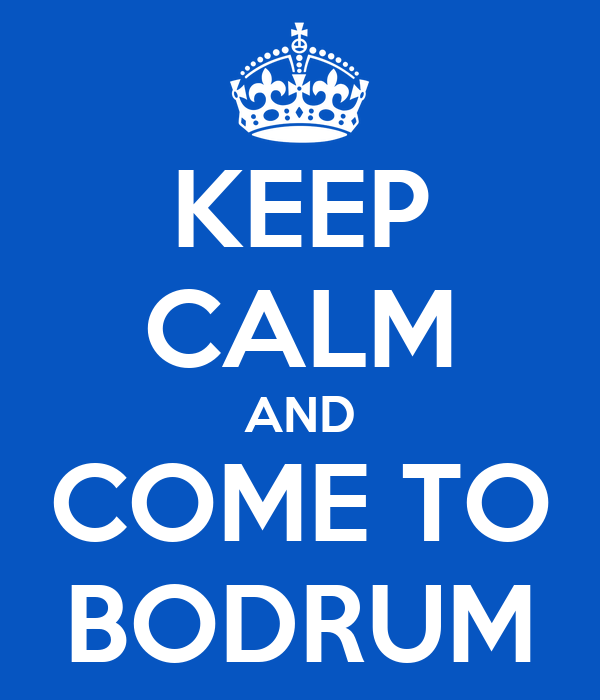 KEEP CALM AND COME TO BODRUM