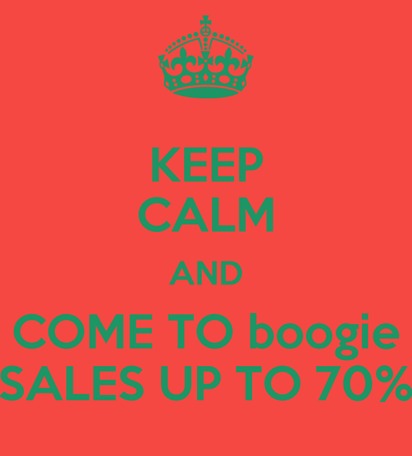 KEEP CALM AND COME TO boogie SALES UP TO 70%