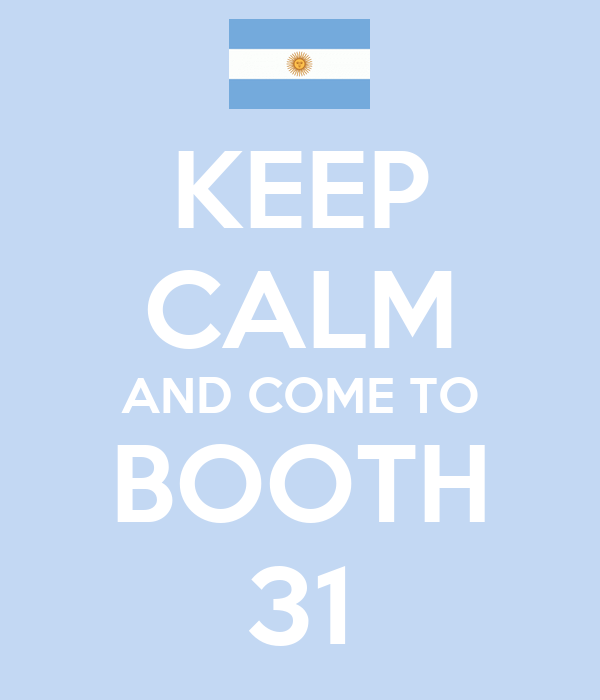 KEEP CALM AND COME TO BOOTH 31