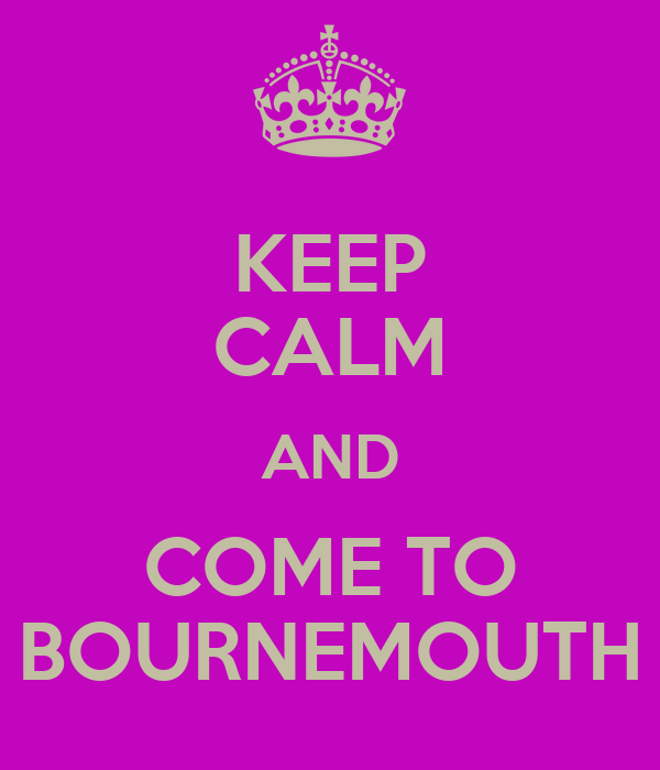 KEEP CALM AND COME TO BOURNEMOUTH