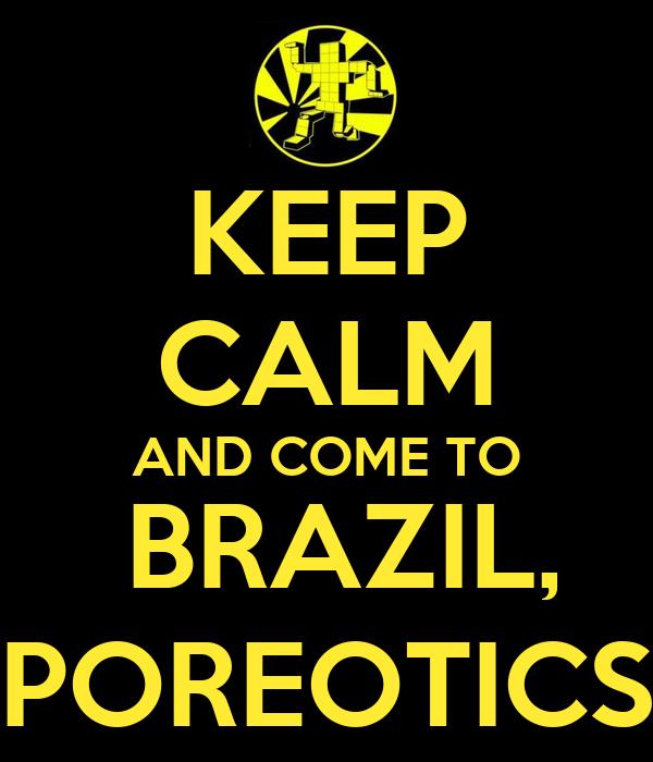 KEEP CALM  AND COME TO   BRAZIL, POREOTICS