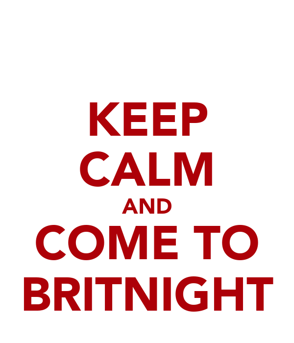KEEP CALM AND COME TO BRITNIGHT