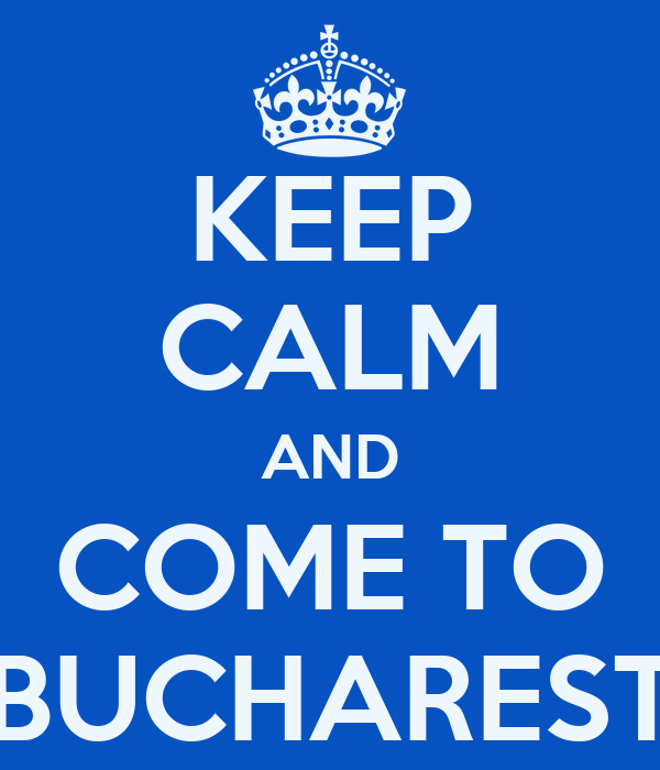 KEEP CALM AND COME TO BUCHAREST